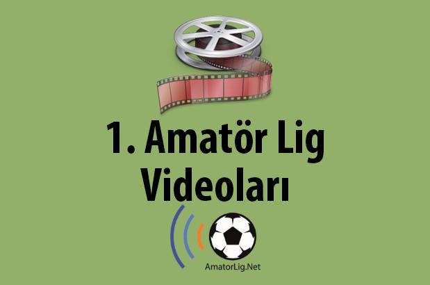 1. Amatör Lig Videoları