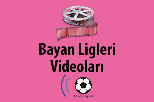 Bayan Ligleri Videoları